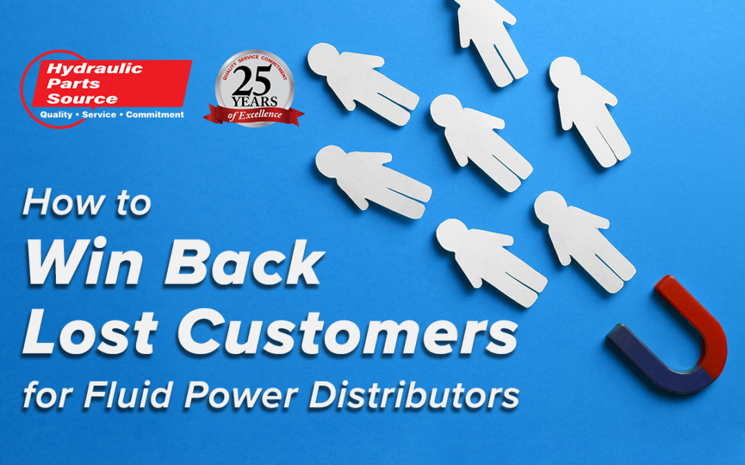 How to Win Back Lost Customers: 5 Steps for Fluid Power Distributors