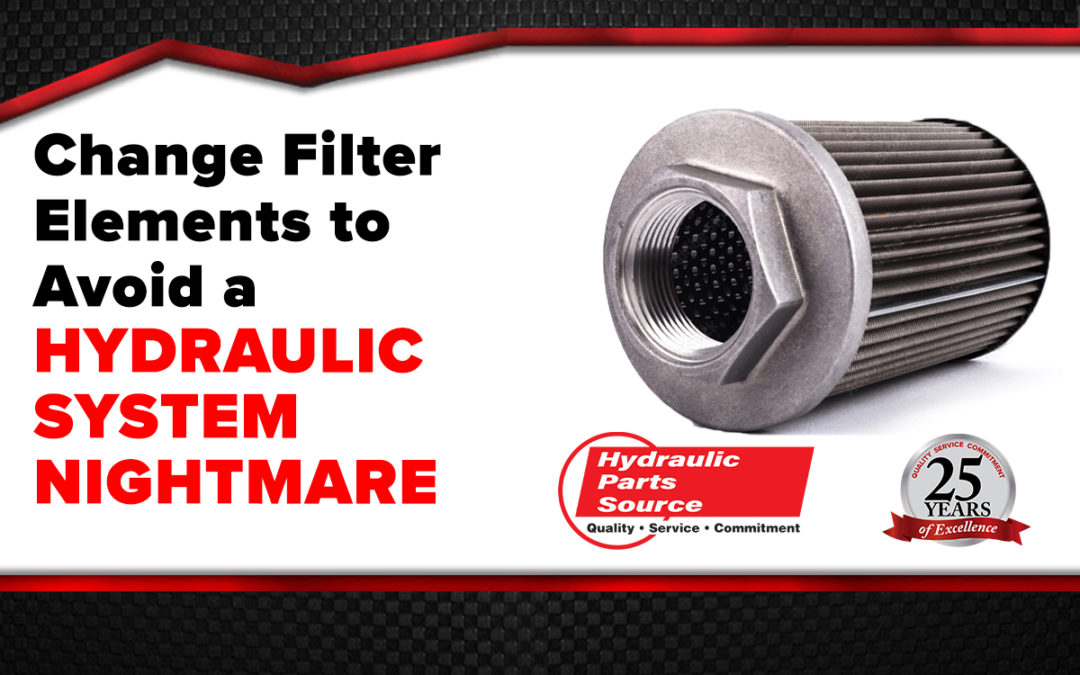 Change Filter Elements to Avoid a Hydraulic System Nightmare